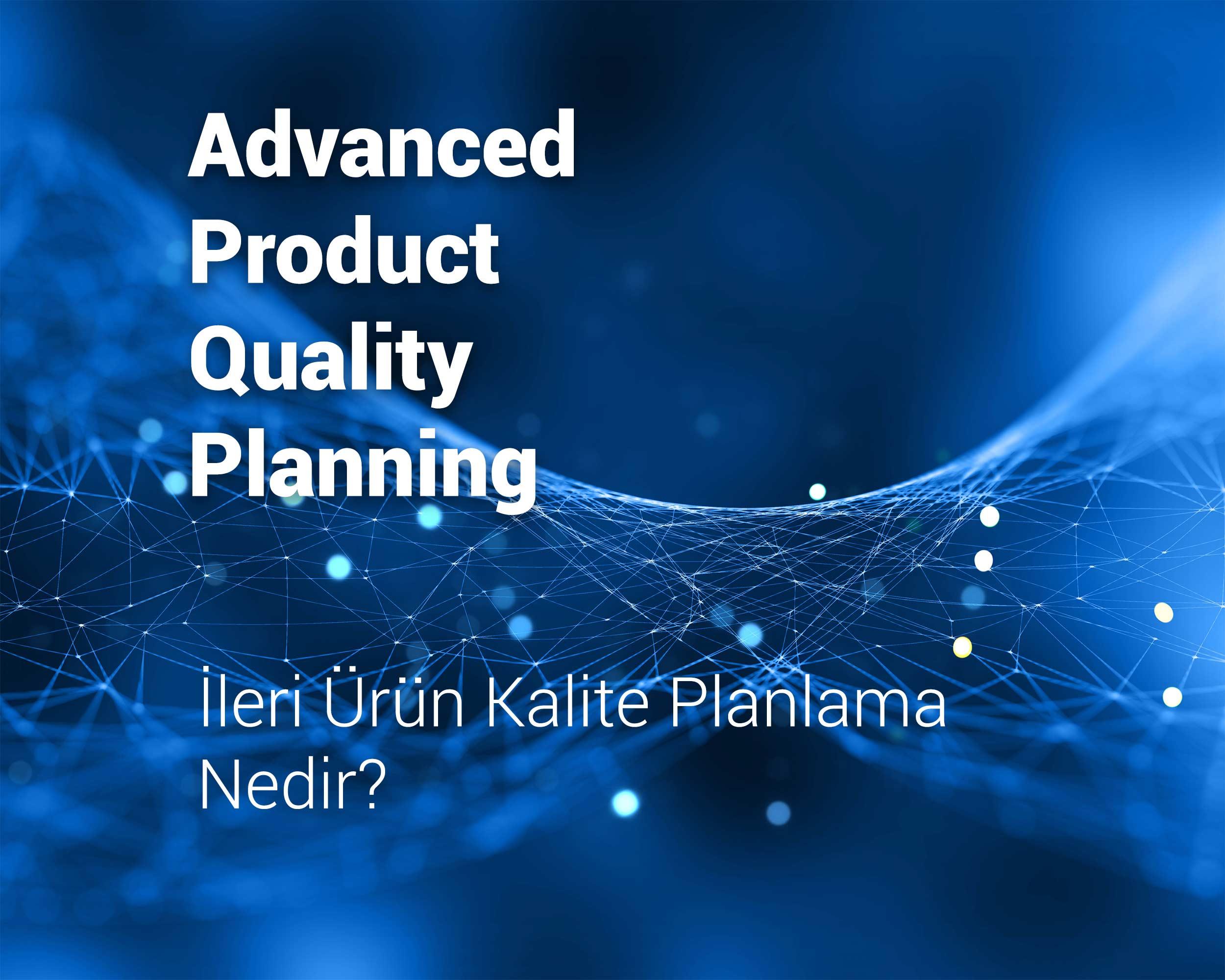 APQP Eğitimi – İleri Ürün Kalite Planlaması